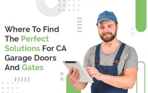 where-to-find-the-perfect-solutions-for-ca-garage-doors-and-gates